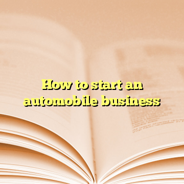 How to start an automobile business