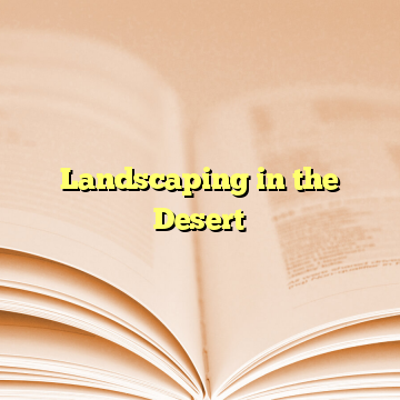 Landscaping in the Desert
