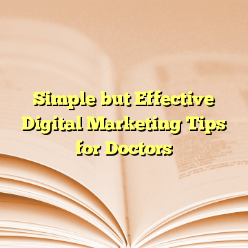 Simple but Effective Digital Marketing Tips for Doctors