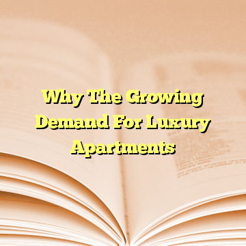 Why The Growing Demand For Luxury Apartments