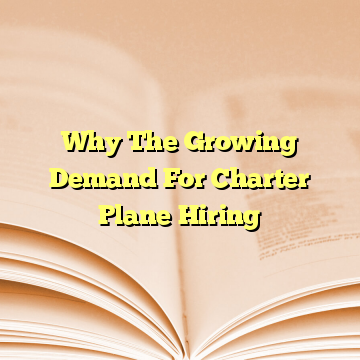 Why The Growing Demand For Charter Plane Hiring