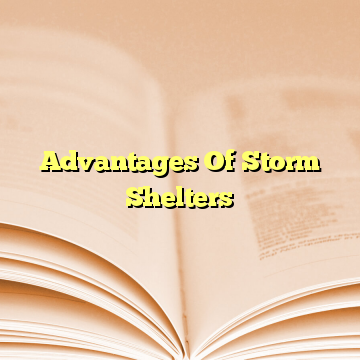 Advantages Of Storm Shelters
