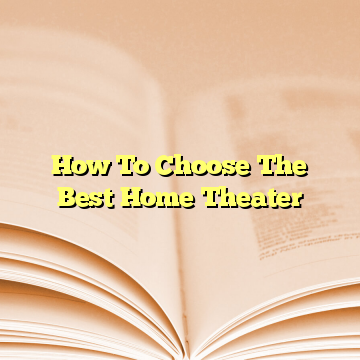 How To Choose The Best Home Theater