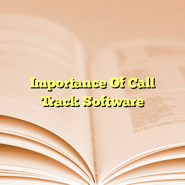 Importance Of Call Track Software